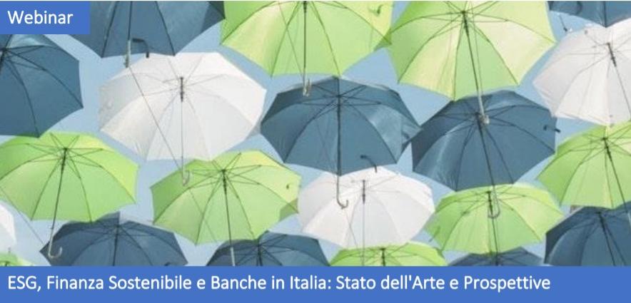 """Webinar – 19/07/2021 – """"ESG, Finanza Sostenibile e Banche in Italia: Stato dell'Arte e Prospettive"""